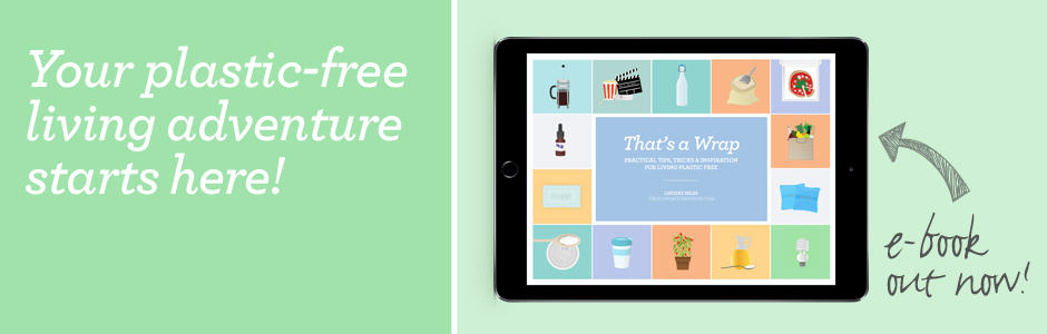 That's A Wrap – the eGuide for Plastic-Free Living