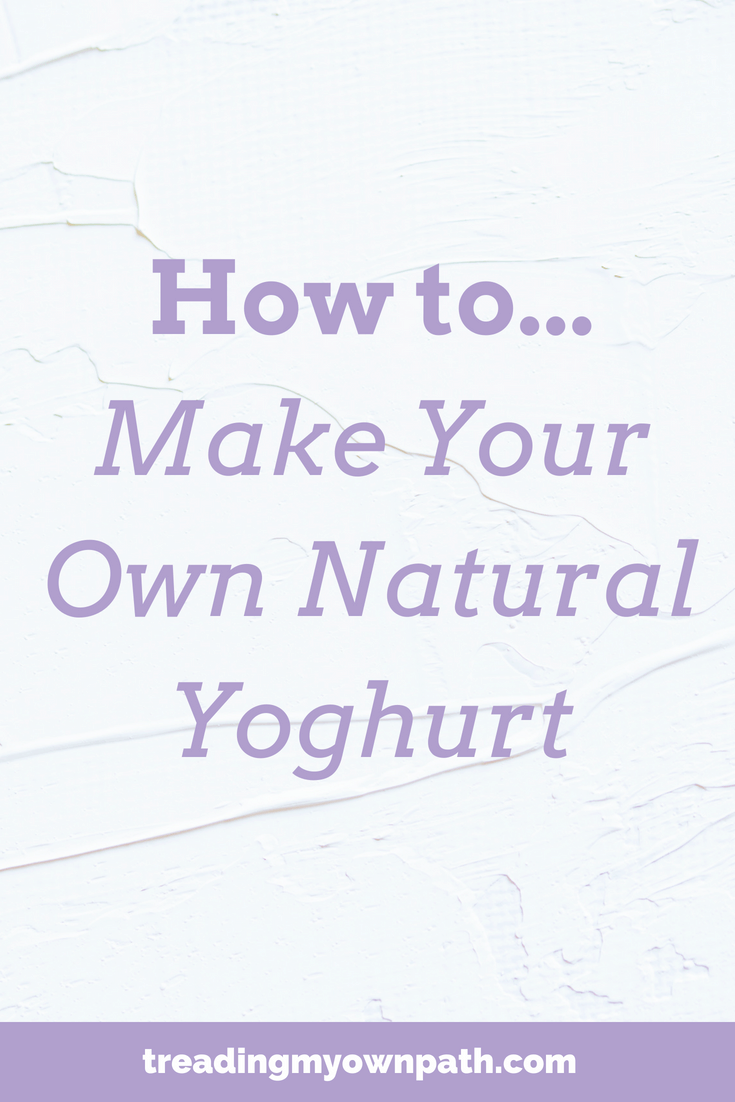 How to… Make Your Own Natural Yoghurt
