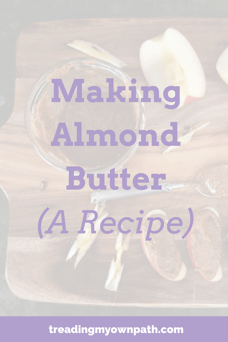 Making Almond Nut Butter (A Recipe) from Treading My Own Path | Zero Waste + Plastic-Free Living | Less waste, less stuff, sustainable living. Zero waste kitchen, less waste in the kitchen, from scratch recipes, less waste more plants, plant-based, simple plastic-free swaps, from scratch cooking. More at https://treadingmyownpath.com