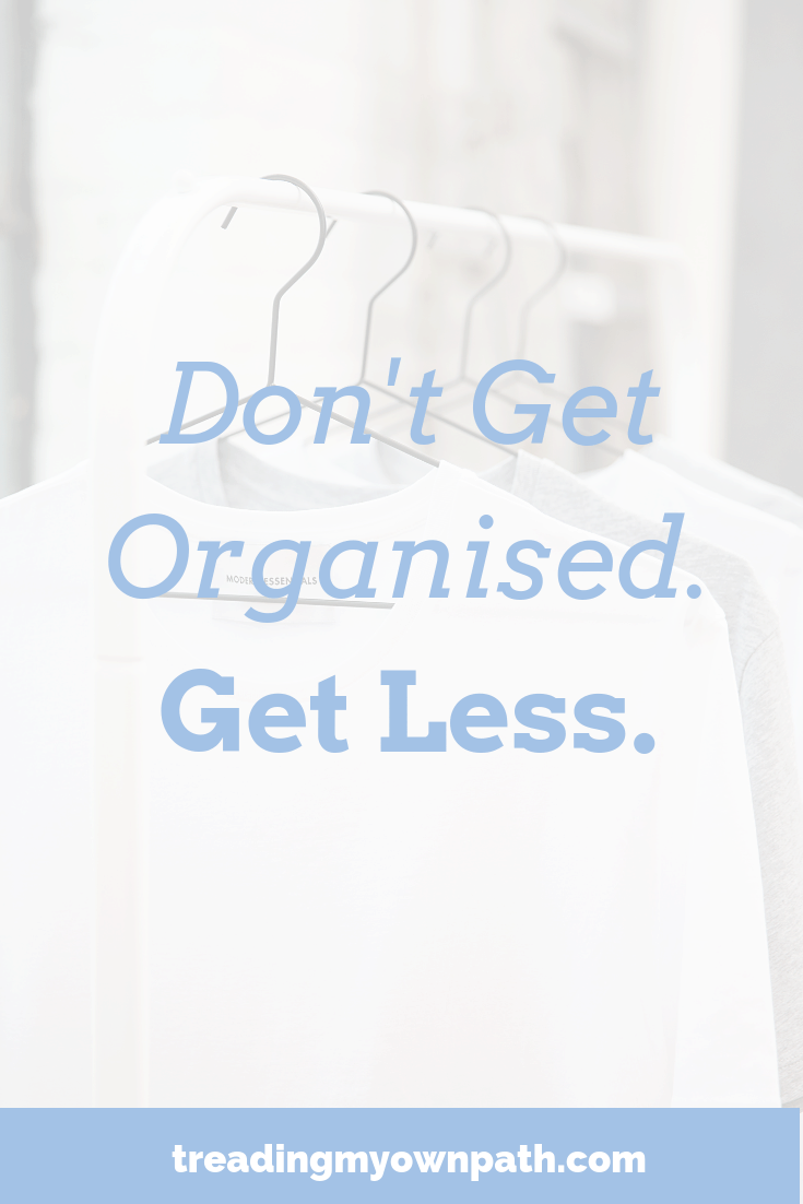 Keeping things tidy and organised is a lot of work, and organised things rarely stay tidy. A better solution is to ditch the storage solutions and declutter. Less stuff is easier to tidy, and decluttered spaces create calm. #decluttering #minimalism #lessstuff