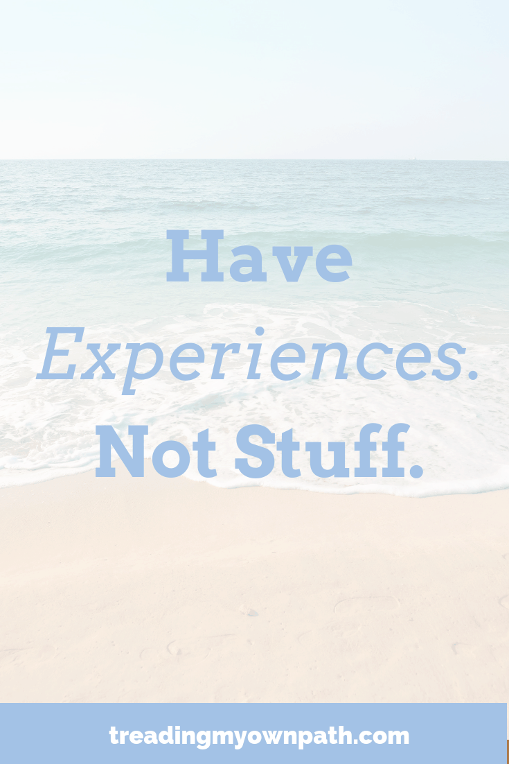 Have Experiences. Not Stuff.