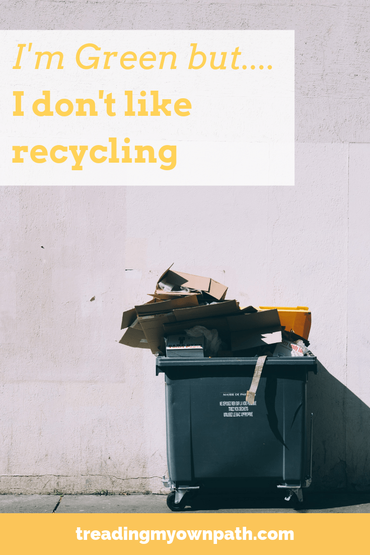 I'm Green… But I Don't Like Recycling