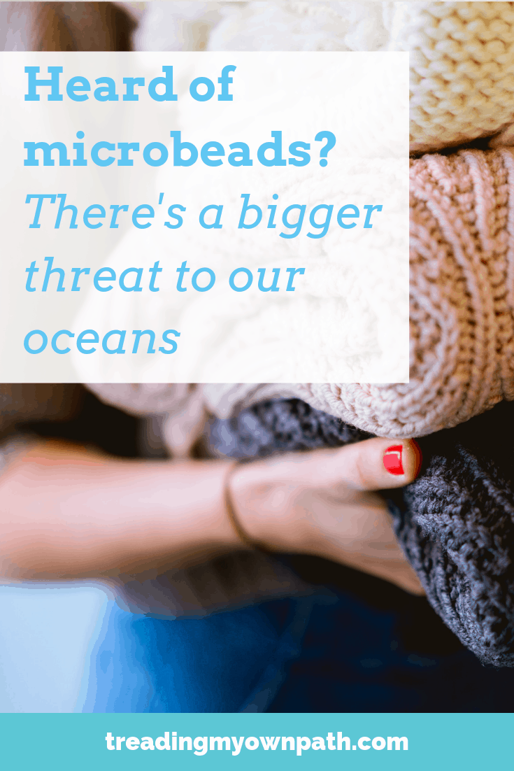Heard of Microbeads? There\'s a Bigger Plastic Threat to our Oceans... From Treading My Own Path | Plastic-Free + Zero Waste Living | Less waste, less stuff, sustainable living. Microfibres, microbeads, plastic pollution, microplastic, plastic in the ocean, plastic clothing, reducing plastic, synthetic fibres, plastic fleece. More at https://treadingmyownpath.com