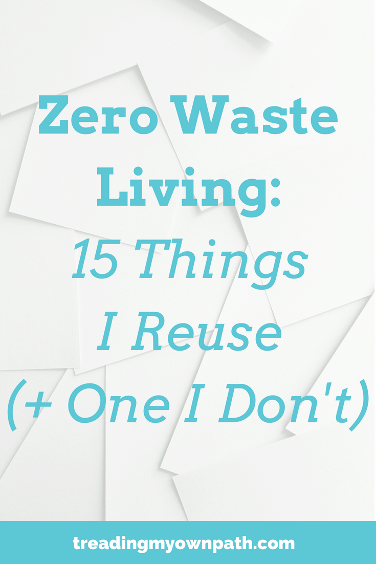 15 things I reuse (and 1 thing I don\'t) from Treading My Own Path | Plastic-free and Zero Waste Living | Less waste, less stuff, sustainable living. Choose reusables, choose to reuse, the non-disposable life, refusing single-use items, zero waste swaps, reducing plastic, green living tips, eco friendly choices. More at https://treadingmyownpath.com