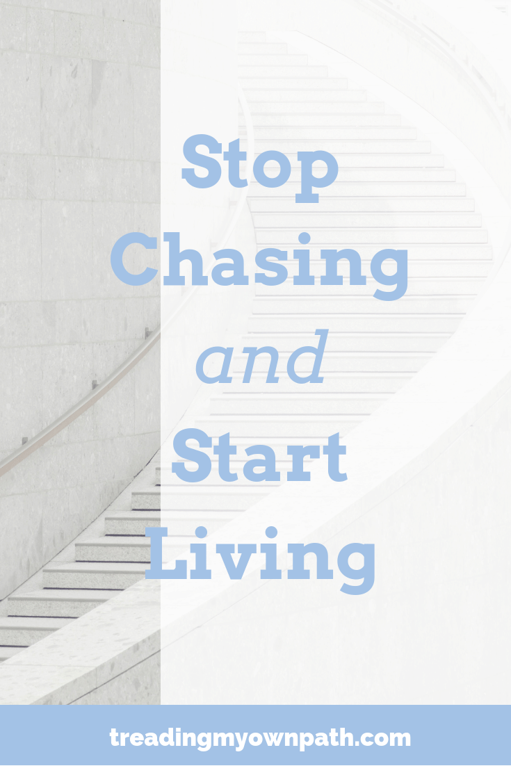 Stop Chasing and Start Living