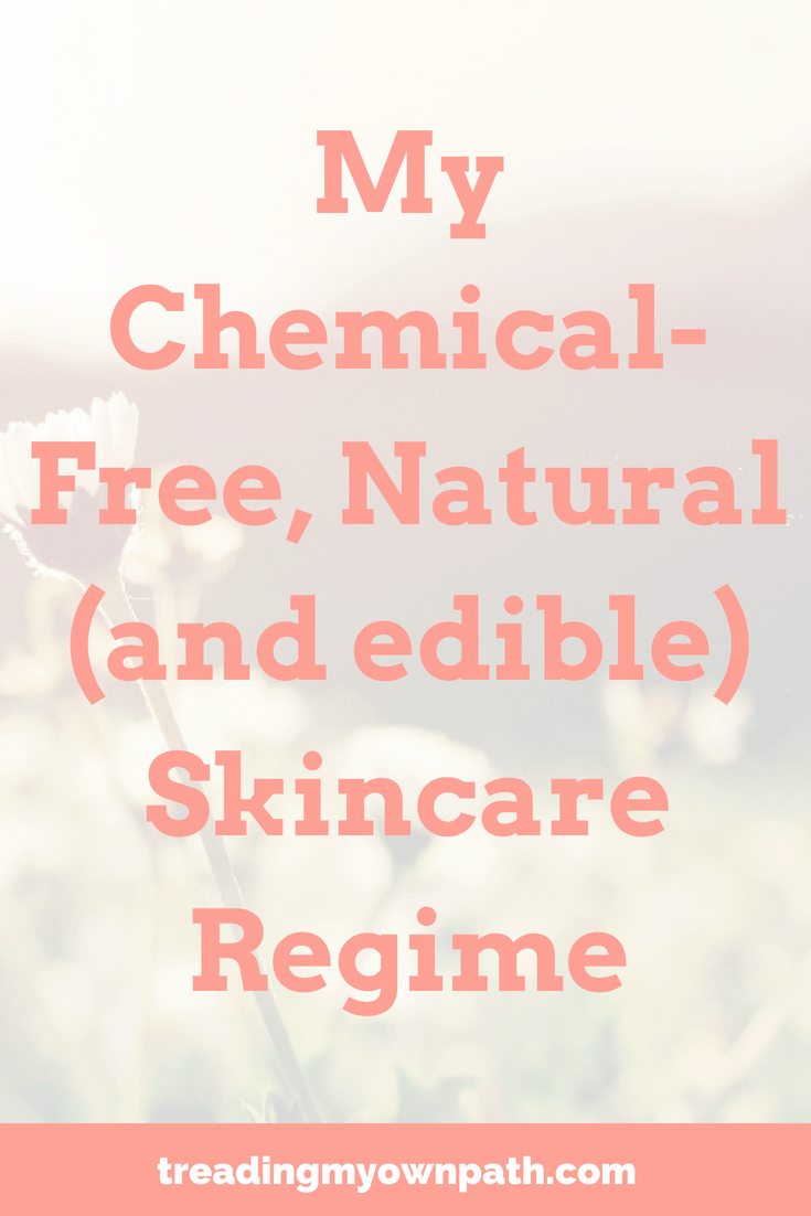 My Chemical-Free, Natural (and edible) Skincare Regime