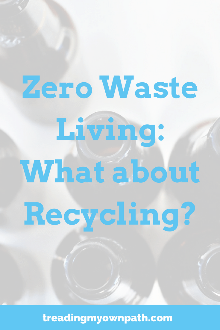Zero waste living: what about recycling? from Treading My Own Path | Zero waste + plastic-free living | Less waste, less stuff, sustainable living. How much does a zero waster recycle, does zero waste include recycling, how to recycle less, what does zero waste mean, what goes in the recycling bin, create less waste, how to reduce trash, recycle right, reduce reuse recycle, eco-friendly tips, how to make less trash. More at https://treadingmyownpath.com