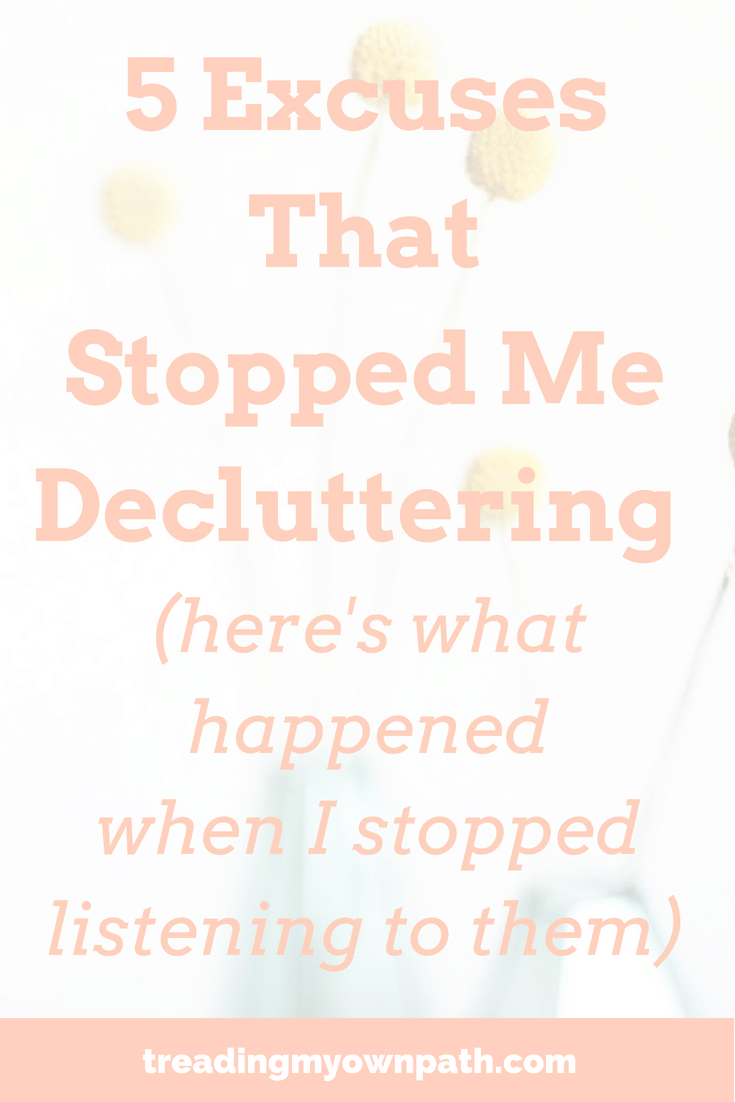 5 Excuses that Stopped me Decluttering (here's what happened when I stopped listening to them)