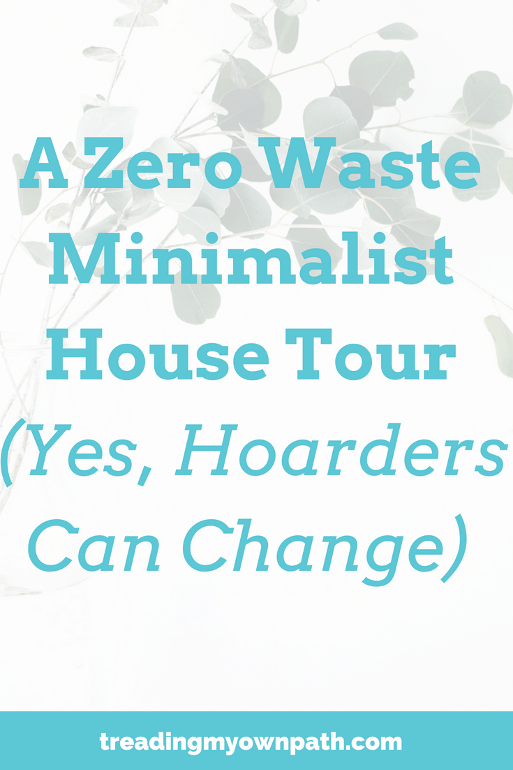 A Zero Waste Minimalist House Tour (Yes, Hoarders Can Change)