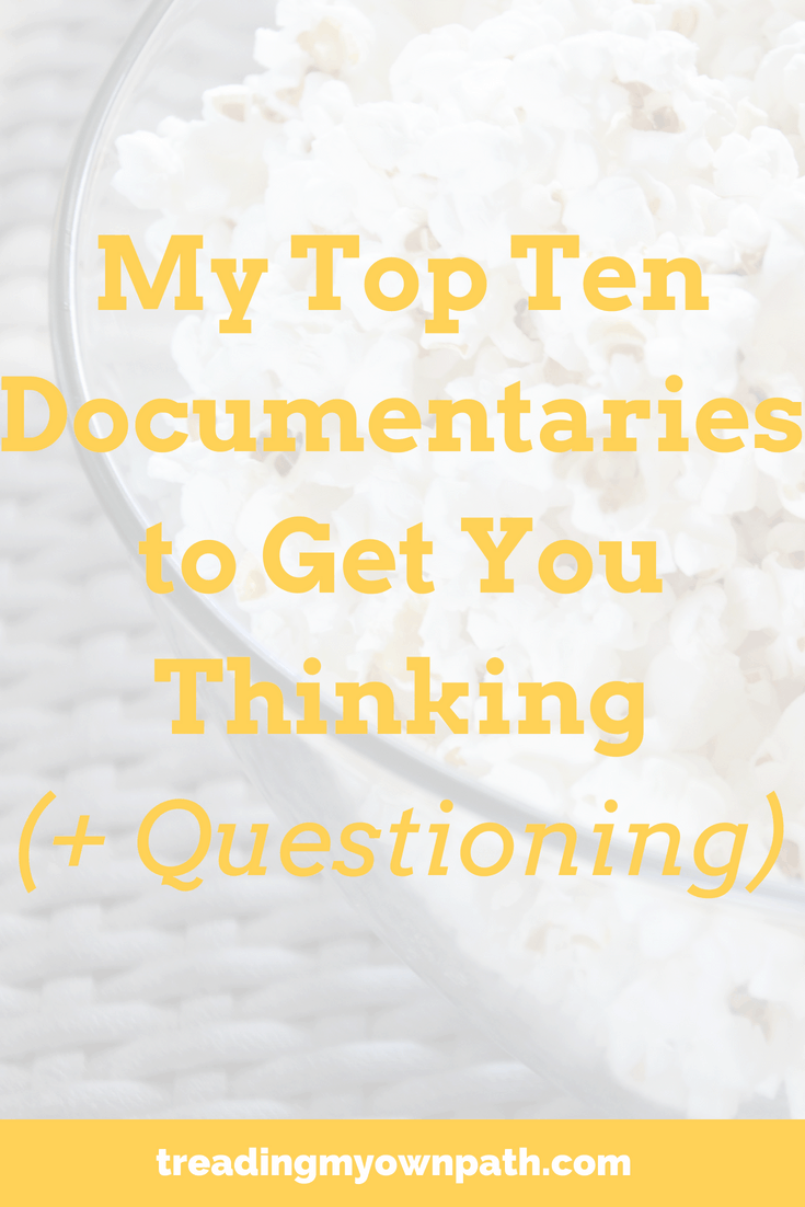 My Top Ten Documentaries To Get You Thinking (and Questioning)