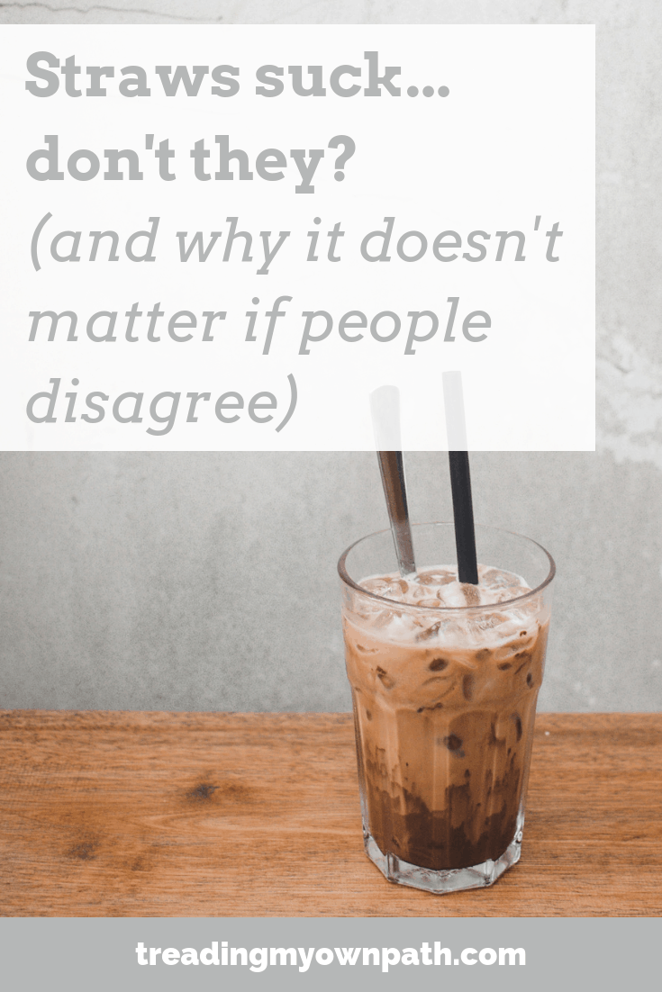 Straws Suck… Don't They? (And Why It Doesn't Matter If People Disagree)