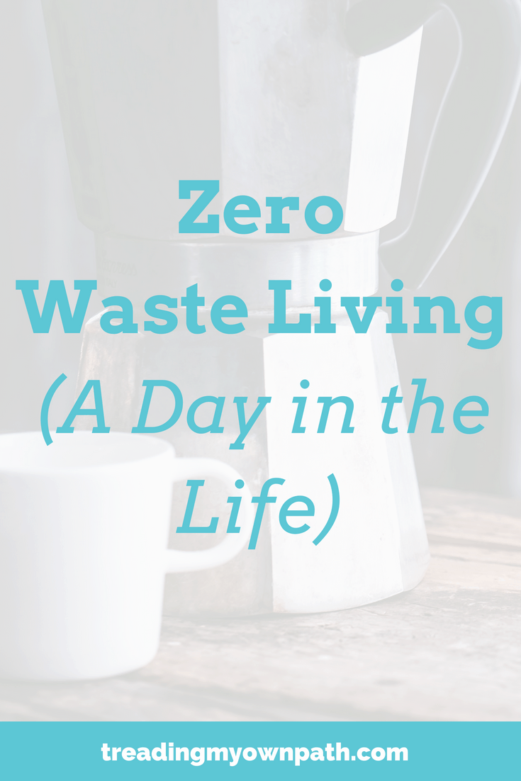 Zero Waste Living (A Day in the Life)