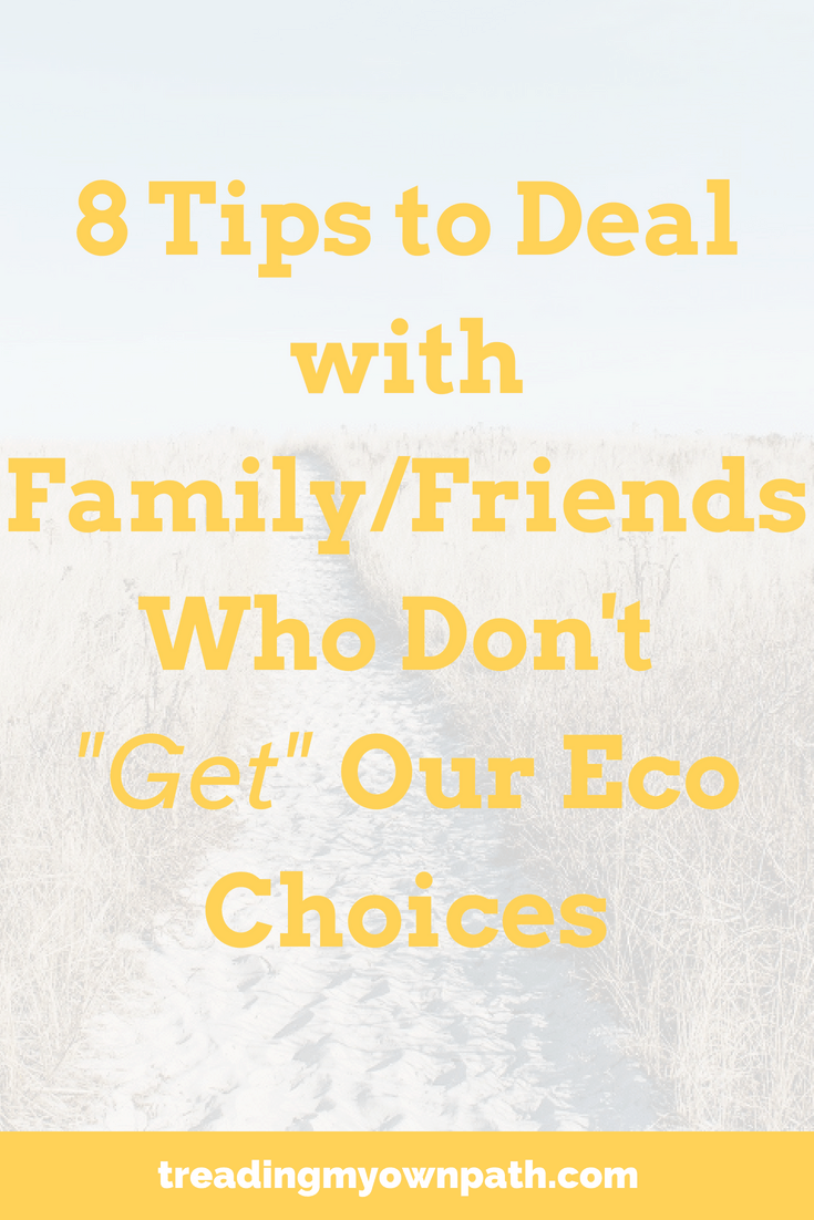 "8 Tips to Deal with Family/Friends Who Don't ""Get"" Our Eco Choices"