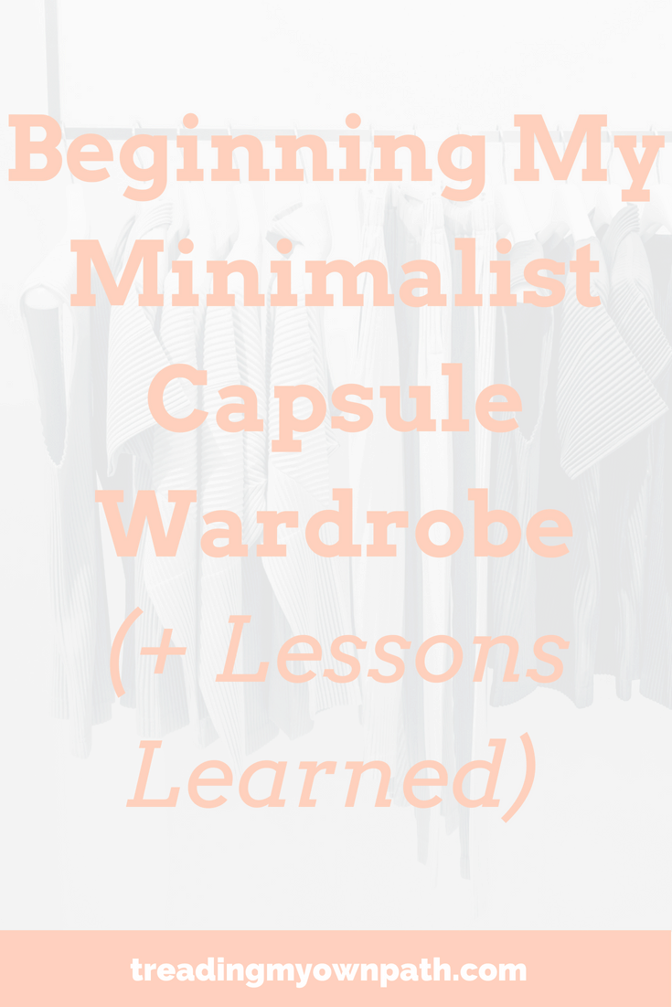Beginning My Minimalist Capsule Wardrobe (+ Lessons Learned) | Treading My Own Path | Zero Waste + Plastic-Free Living | Less waste, less stuff, ethical fashion, zero waste capsule wardrobe, green living, sustainability, sustainable living. How to maximise your wardrobe. More at https://treadingmyownpath.com