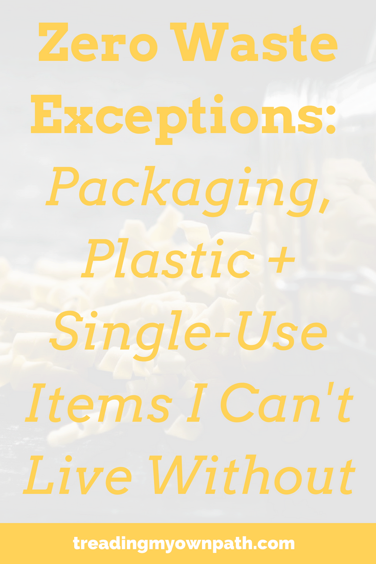 Zero Waste Exceptions: Packaging, Plastic + Single-Use Items I Can't Live Without