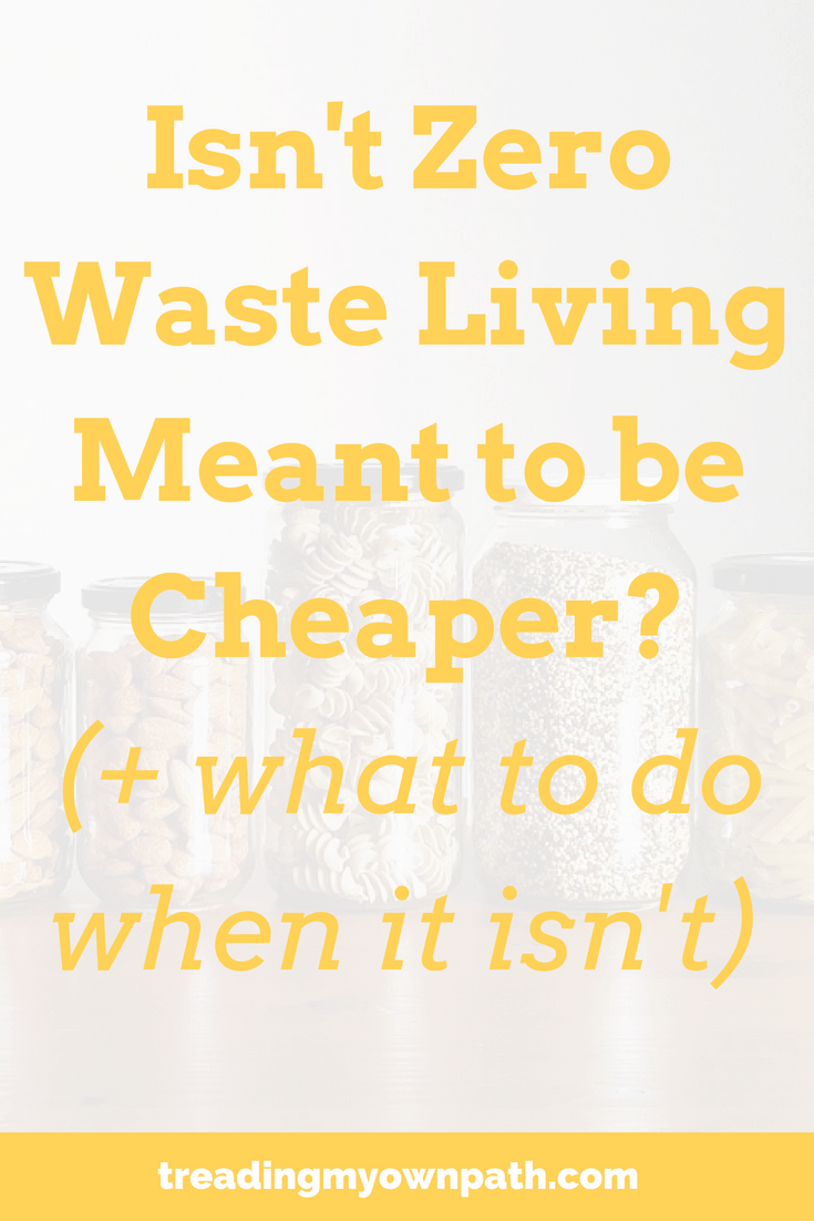 Isn\'t Zero Waste Living Meant to be Cheaper? (+ What To Do When It Isn\'t)