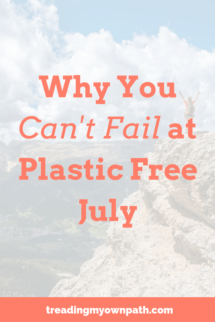 Taking the Plastic Free July challenge and feel like you\'ve failed already? Wrong! You can\'t fail at Plastic Free July - here\'s why. #plasticfreejuly #plasticchallenge