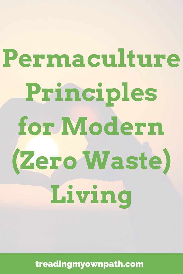 Permaculture Principles for Modern (Zero Waste) Living