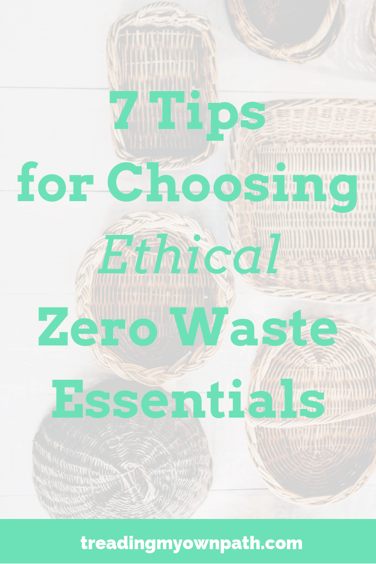 7 Tips for Choosing Ethical Zero Waste Essentials from Treading My Own Path - Plastic Free +Zero Waste Living. Not all zero waste and plastic-free products are created equal. This ethical zero waste purchasing guide navigates some of the choices for zero waste essentials. Green living, ethical consumer, eco-friendly choices, eco swaps, pass on plastic, reduce waste, sustainable living. More at https://treadingmyownpath.com
