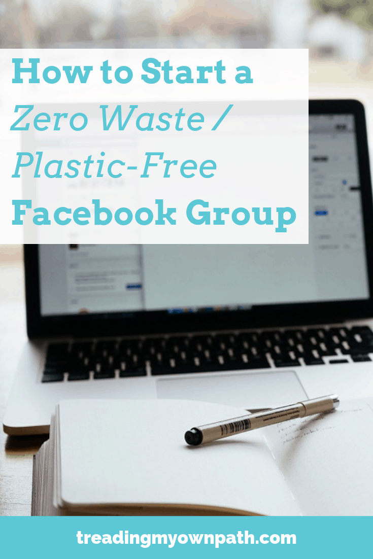 How to Begin a Zero Waste/Plastic-Free Facebook Group from Treading My Own Path | Zero Waste + Plastic-Free Living | Less waste, less stuff, sustainable living. Build community, how to create change, eco-friendly ideas, living sustainably, green living. More at https://treadingmyownpath.com