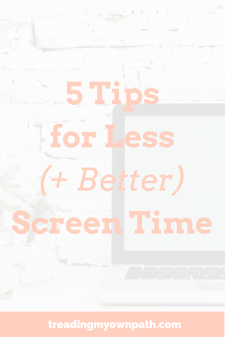 5 Tips for Less (and Better) Screen Time