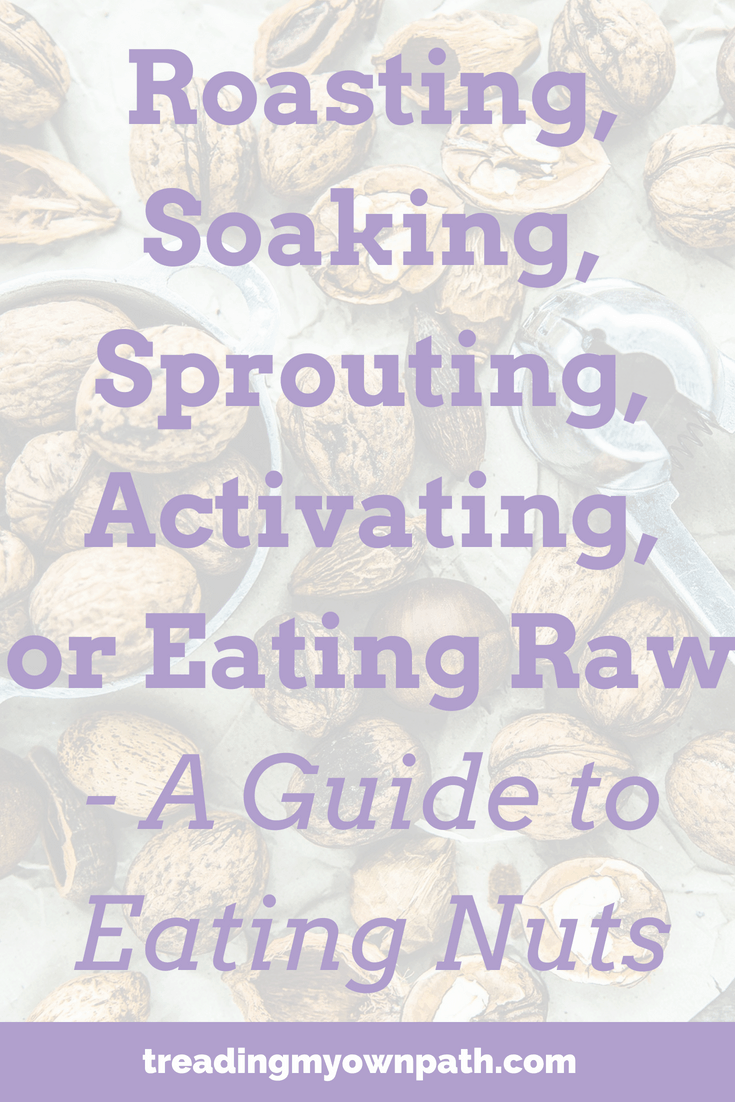 Roasting, soaking, sprouting, activating, or eating raw - a guide to eating nuts