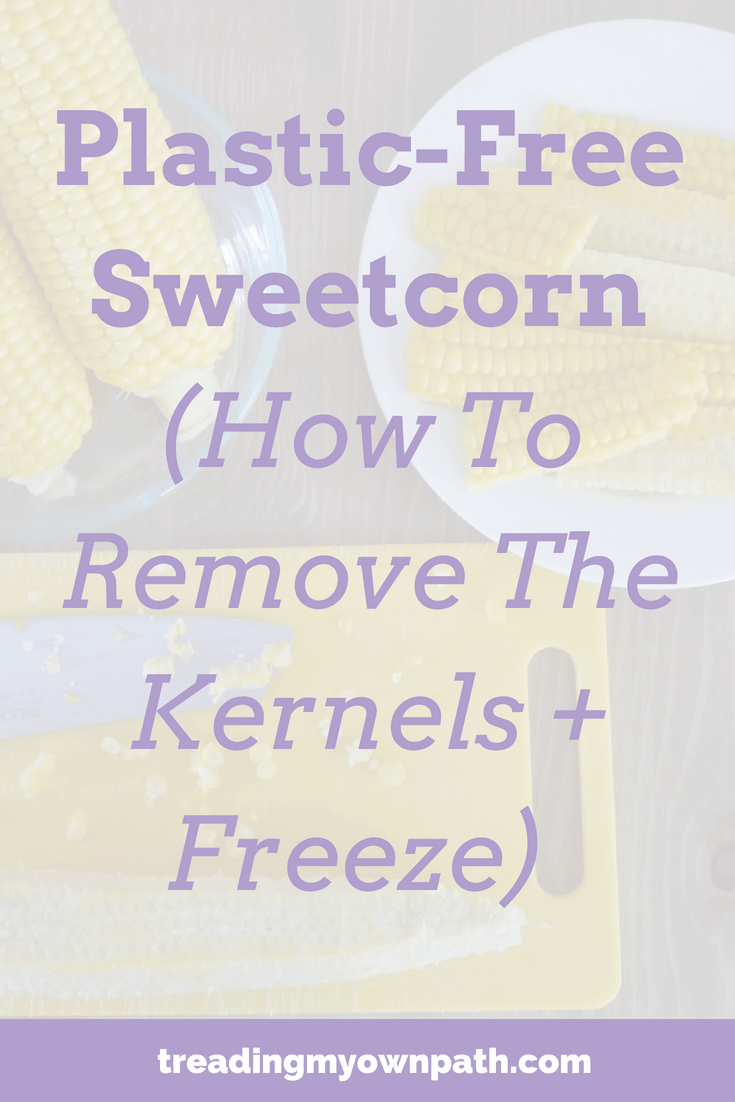 Plastic-Free Sweetcorn (How To Remove The Kernels + Freeze)