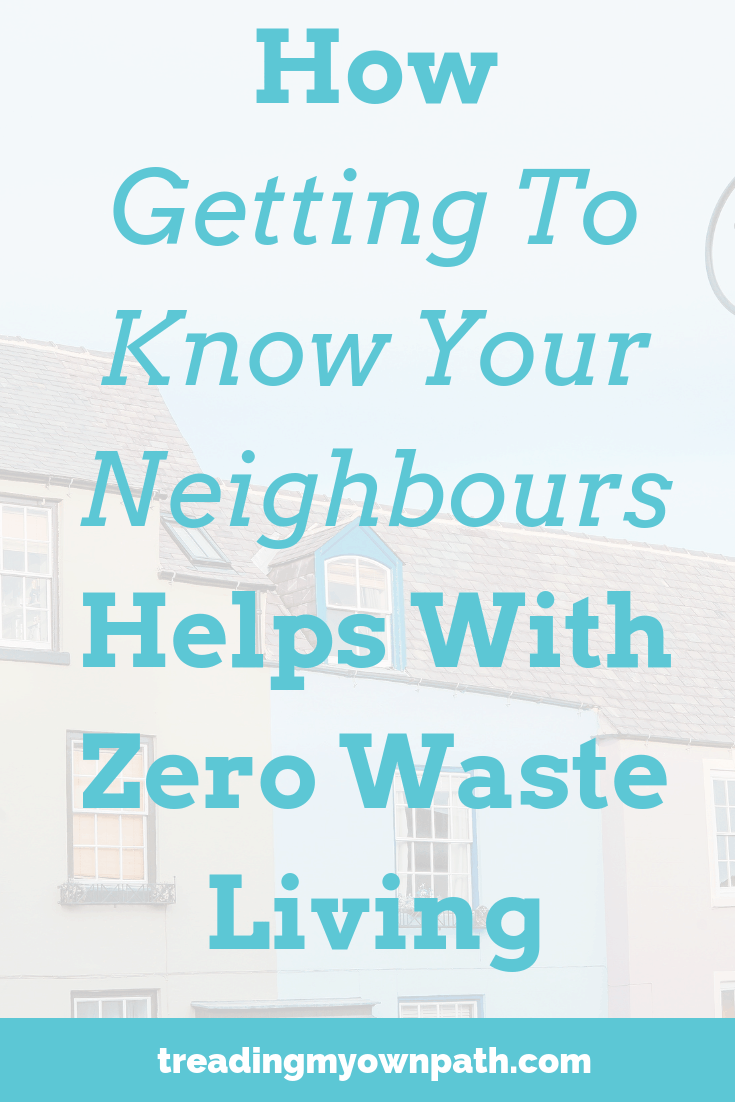 How Getting to Know Your Neighbours Helps With Zero Waste Living