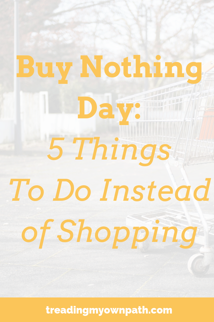 Rather than shop Black Friday deals, embrace Buy Nothing Day instead. Save 100% of your money and don\'t buy stuff you don\'t need - instead choose experiences and activities and find joy in doing stuff, not buying stuff. Here\'s 5 ideas of things to do, no spending required. #minimalism #lessstuff