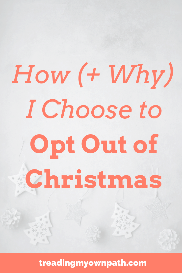 How and why I choose to opt out of Christmas: zero waste living is about less stuff. Plastic free living is about refusing single use and avoiding plastic packaging. Minimalism is about living with less, being content with what we have, doing stuff not buying stuff. To avoid the excess, live sustainably and live green, the most eco-friendly option - for me - is to opt out of Christmas. Here\'s how I do it. #minimalist #minimalism #zerowastechristmas