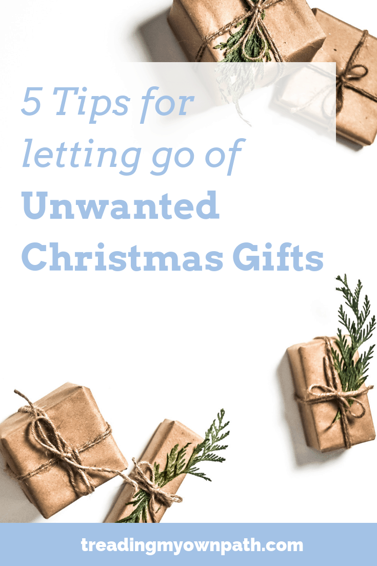 5 Tips for Letting Go of Unwanted Christmas Gifts by Treading My Own Path | Less Waste Less Stuff, Zero Waste and Plastic-Free Living | Green living, sustainable living, sustainability, eco choices, ethical consumer, how to declutter, living eco, minimalist, Minimalism, Simple Living, be more with less, getting rid of guilt over gifts - More at https://treadingmyownpath.com