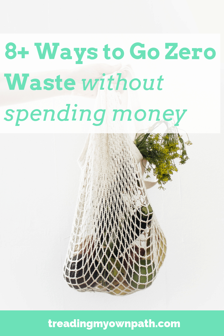 8+ Ways to Go Zero Waste Without Spending Any Money by Treading My Own Path - Zero Waste and Plastic-Free Living. Less waste, less stuff, sustainable living. Going zero waste on a budget, reducing plastic on a budget, plastic-free living tips, buy nothing ideas, how to be zero waste as a student, eco friendly choices, sustainability, reduce trash, green living ideas, reduce consumption, get off the consumer treadmill, be more with less, second hand first. More at https://treadingmyownpath.com