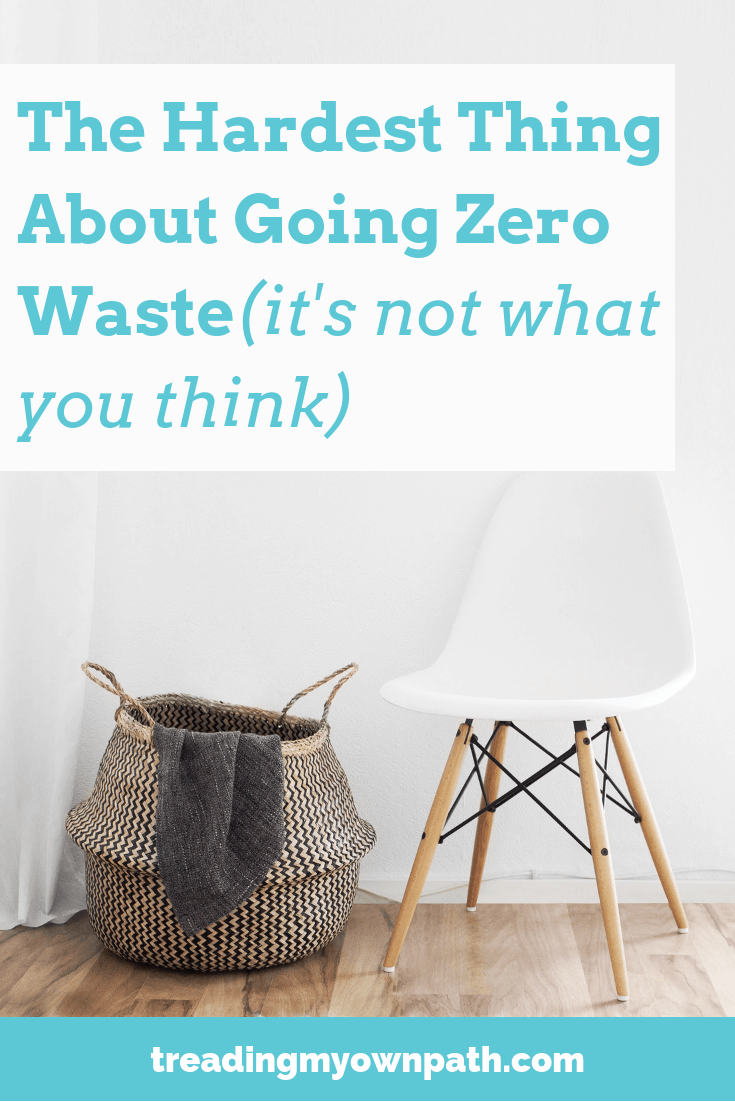 The Hardest Thing about Going Zero Waste (it\'s not what you think)