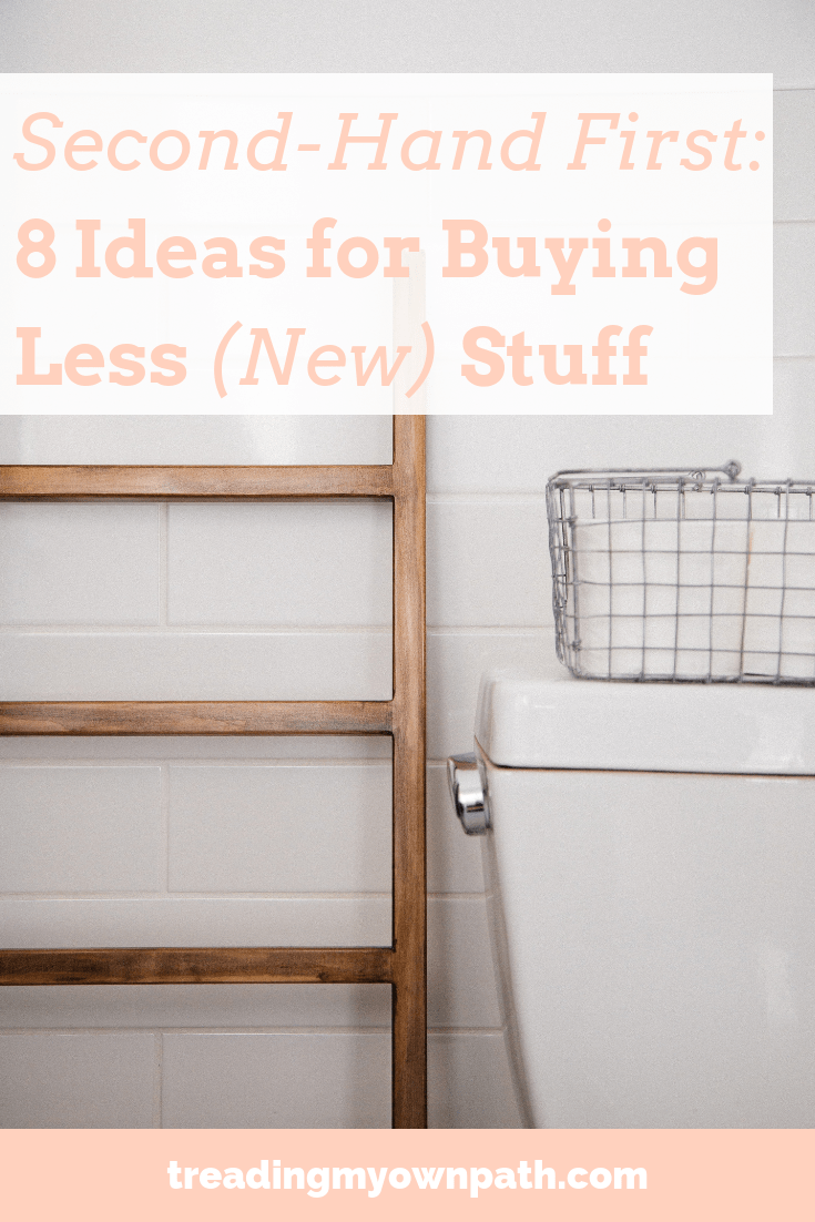 Second-Hand First: 8 Ideas for Buying Less (New) Stuff from Treading My Own Path | Zero Waste + Plastic-Free Living | Less waste, less stuff, sustainable living, eco-friendly choices, green living. More at https://treadingmyownpath.com