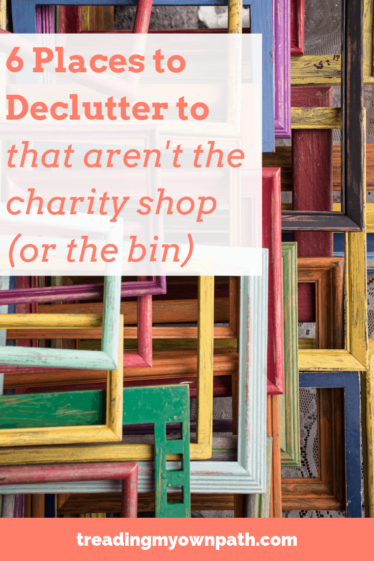 6 Places to Declutter to (that aren\'t the charity shop or the bin) from Treading My Own Path | Zero Waste + Plastic-Free Living | Less waste, less stuff, sustainable living. Ethical minimalist, reduce trash, buy less choose well, second-hand first, reducing our environmental footprint, circular living, eco-friendly lifestyle, sustainable choices. More at https://treadingmyownpath.com