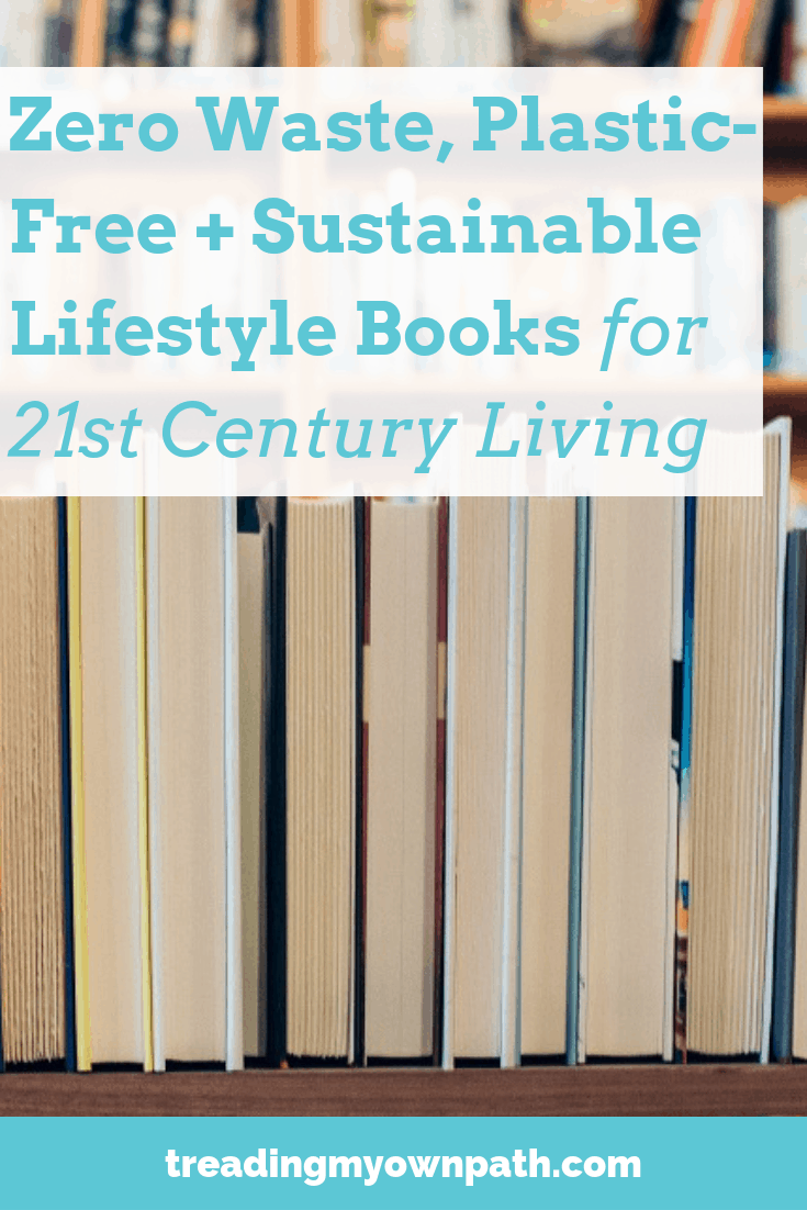 Zero Waste Plastic-Free Sustainable Living Books for 21st Century Living from Treading My Own Path | Zero Waste and Plastic-Free | Less waste, less stuff, sustainability. Waste Not Waste-Free Live Green Less Stuff Reduce Trash. Eco-friendly living, green lifestyle, eco choices, minimise trash, refuse plastic, lighter eco footprint, ebooks. More at https://treadingmyownpath.com