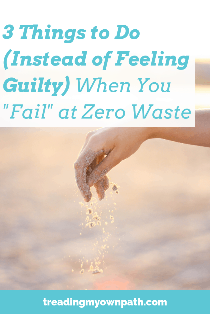 "Things to Do (Instead of Feeling Guilty) When You ""Fail"" at Zero Waste from Treading My Own Path 