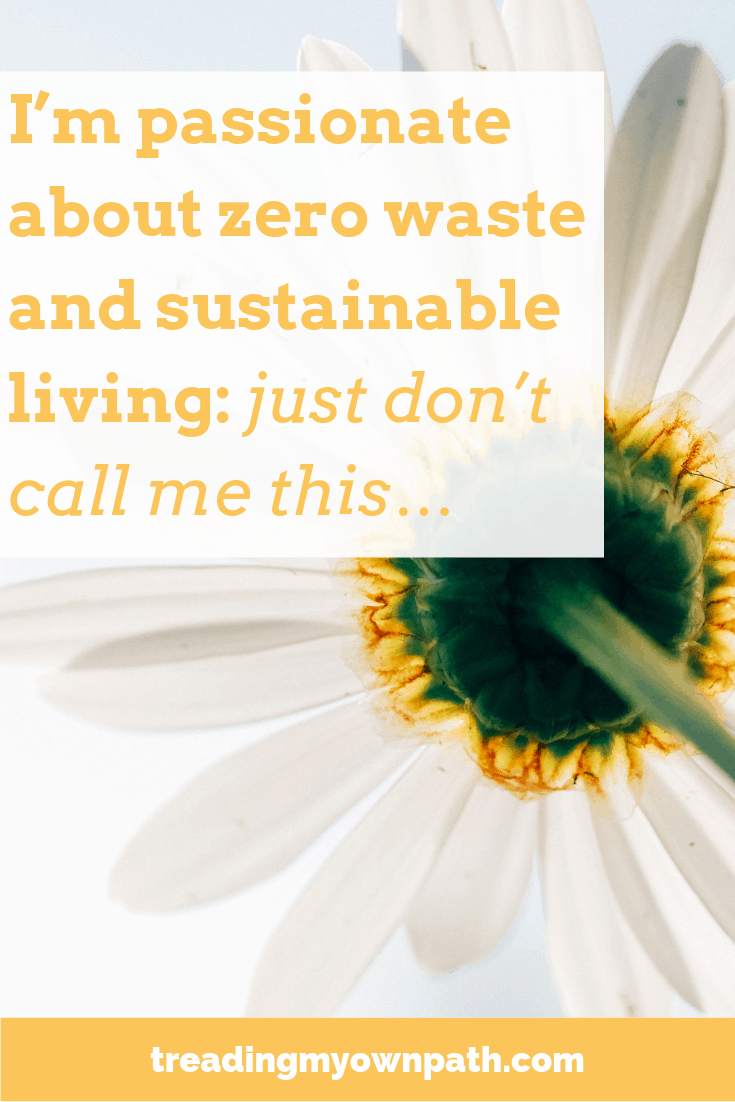I\'m passionate about zero waste and sustainable living, just don\'t call me this...