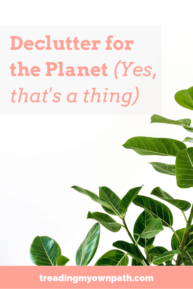 Declutter for the Planet (Yes, That\'s a Thing) from Treading My Own Path | Zero Waste + Plastic Free Living | Less Waste, Less Stuff, Sustainable Living. Minimalism, minimalist, ethical choices, sustainability, green living, eco choices. More at https://treadingmyownpath.com