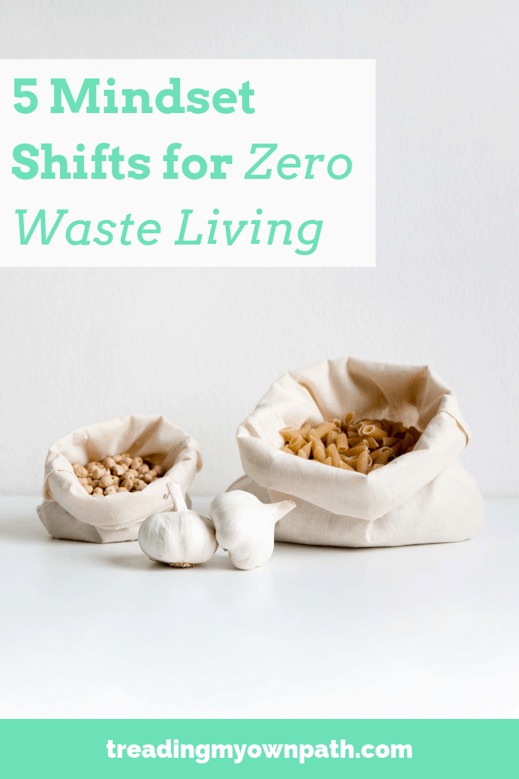 5 Mindset Shifts for Zero Waste Living from Treading My Own Path | Zero Waste + Plastic Free Living | Less waste, less stuff, sustainable living. Eco friendly lifestyle, buy nothing new, reduce trash, eco living, green living, sustainableish living, sustainability, zero waste movement. More at https://treadingmyownpath.com