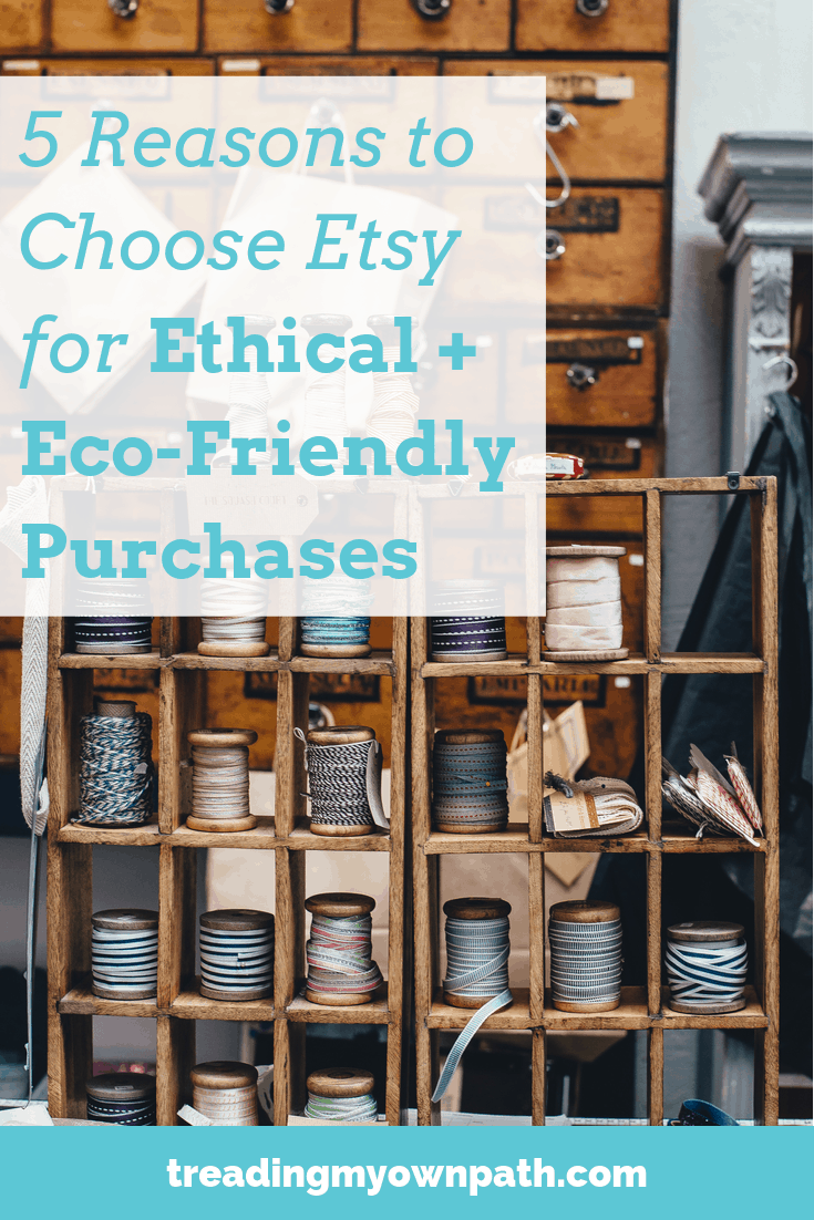 5 Reasons to Choose Etsy for Ethical + Eco-Friendly Purchases from Treading My Own Path | Plastic-Free + Zero Waste Living | Less waste, less stuff, sustainable living. Shop small, handmade market, support small business, local artisans, vintage finds, independent businesses, zero waste store, zero waste products, ethical living. More at https://treadingmyownpath.com