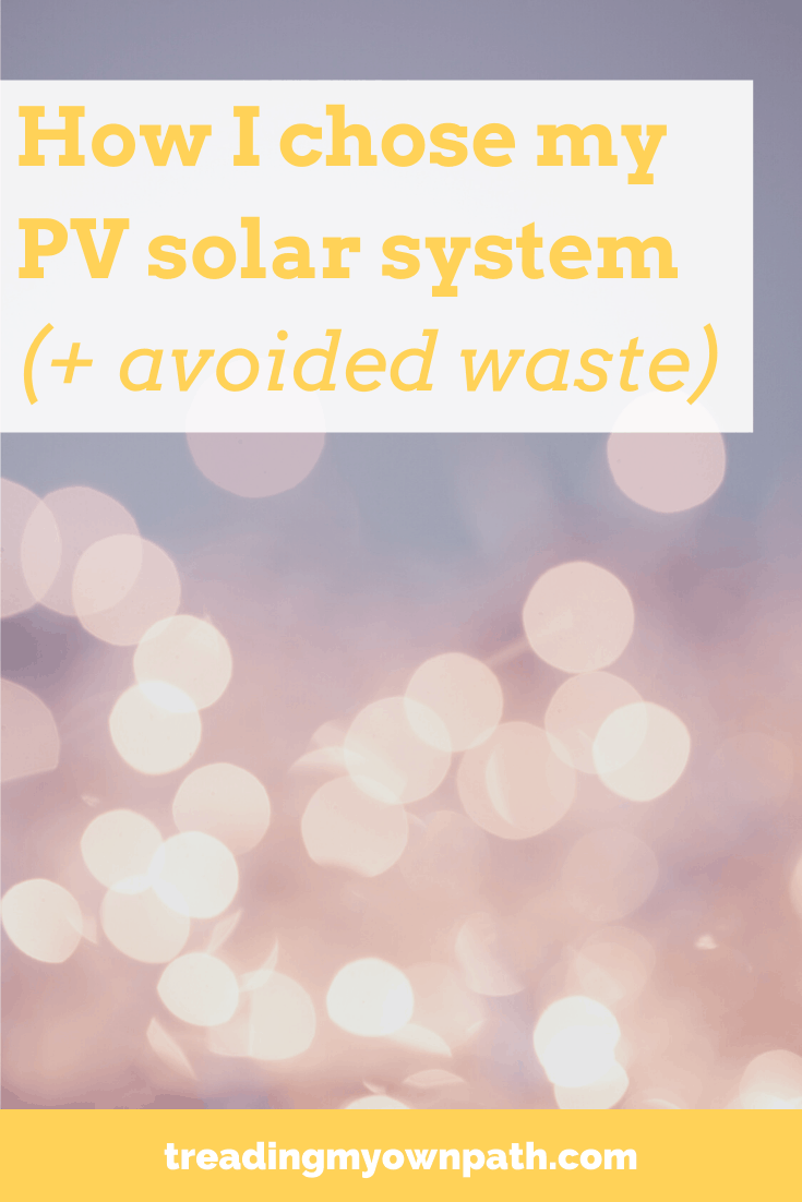 How I chose my solar system setup (+ avoided unnecessary waste) from Treading My Own Path | Zero Waste + Plastic-Free Living | Less waste, less stuff, sustainable living. Solar array, getting solar panels, renewable energy, choosing a PV system, solar energy, putting solar panels on my home, infinite energy, SolarEdge, sunpower, eco-friendly choices, green living, green switches, green energy, clean energy. More at https://treadingmyownpath.com