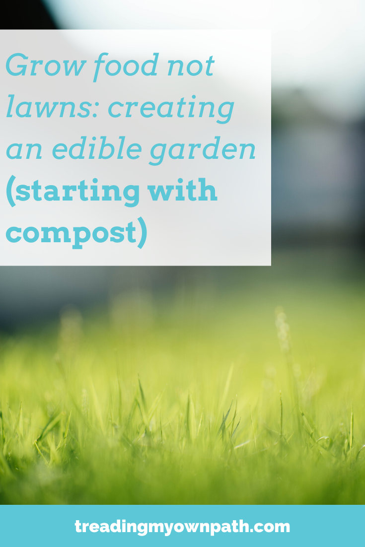 Zero waste gardening: turning lawn into food, starting with compost, from Treading My Own Path | Less waste, less stuff, sustainable living. Grow food not lawns, edible gardens, how to compost, composting tips, how to create good soil, reducing food waste, how to grow vegetables, soil science, what does compost do, urban permaculture, permaculture gardening, green living, climate action, growing food. More at https://treadingmyownpath.com