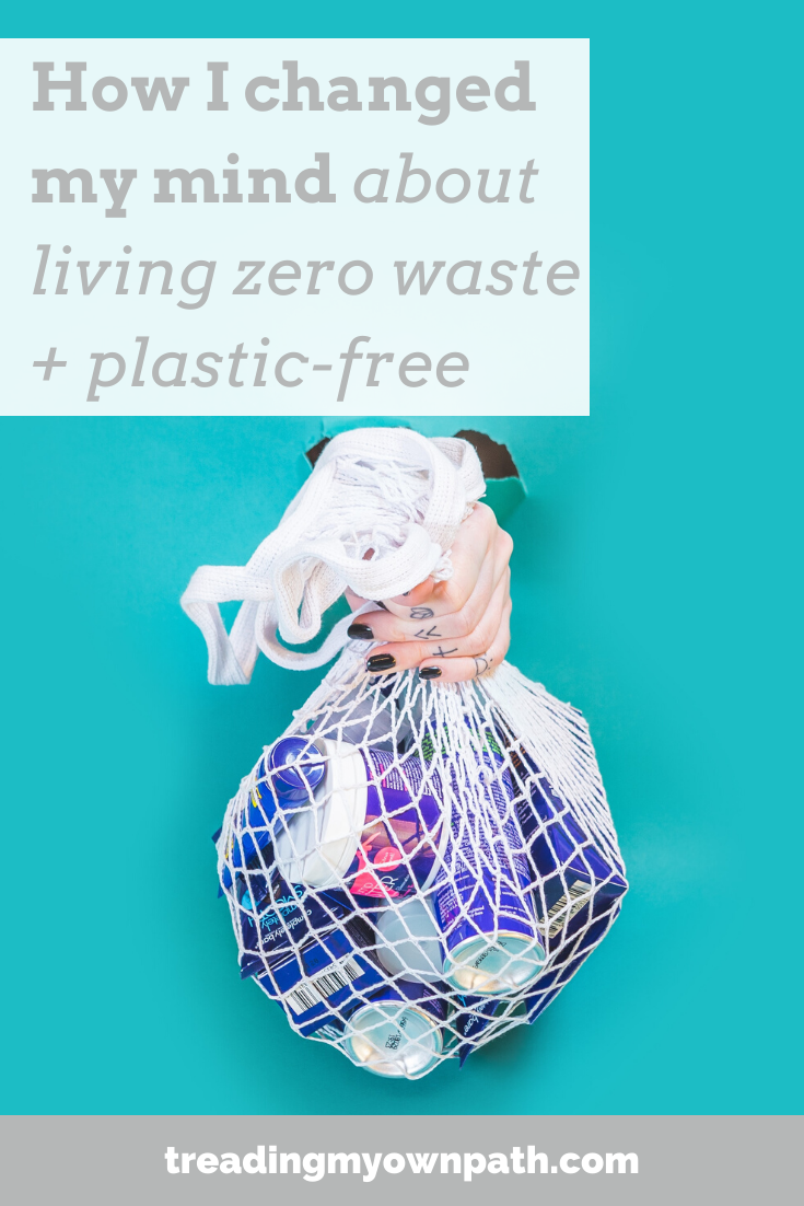 How I changed my mind about living zero waste and plastic-free from Treading My Own Path | Zero Waste + Plastic-Free Living | Less waste, less stuff, sustainable living. Reduce trash, trash jar, waste jar, fitting my waste in a jar, fight food waste, reduce plastic, refuse single-use plastic, what does zero waste mean, how to reduce trash, plastic-free living tips, living with less waste. More at https://treadingmyownpath.com