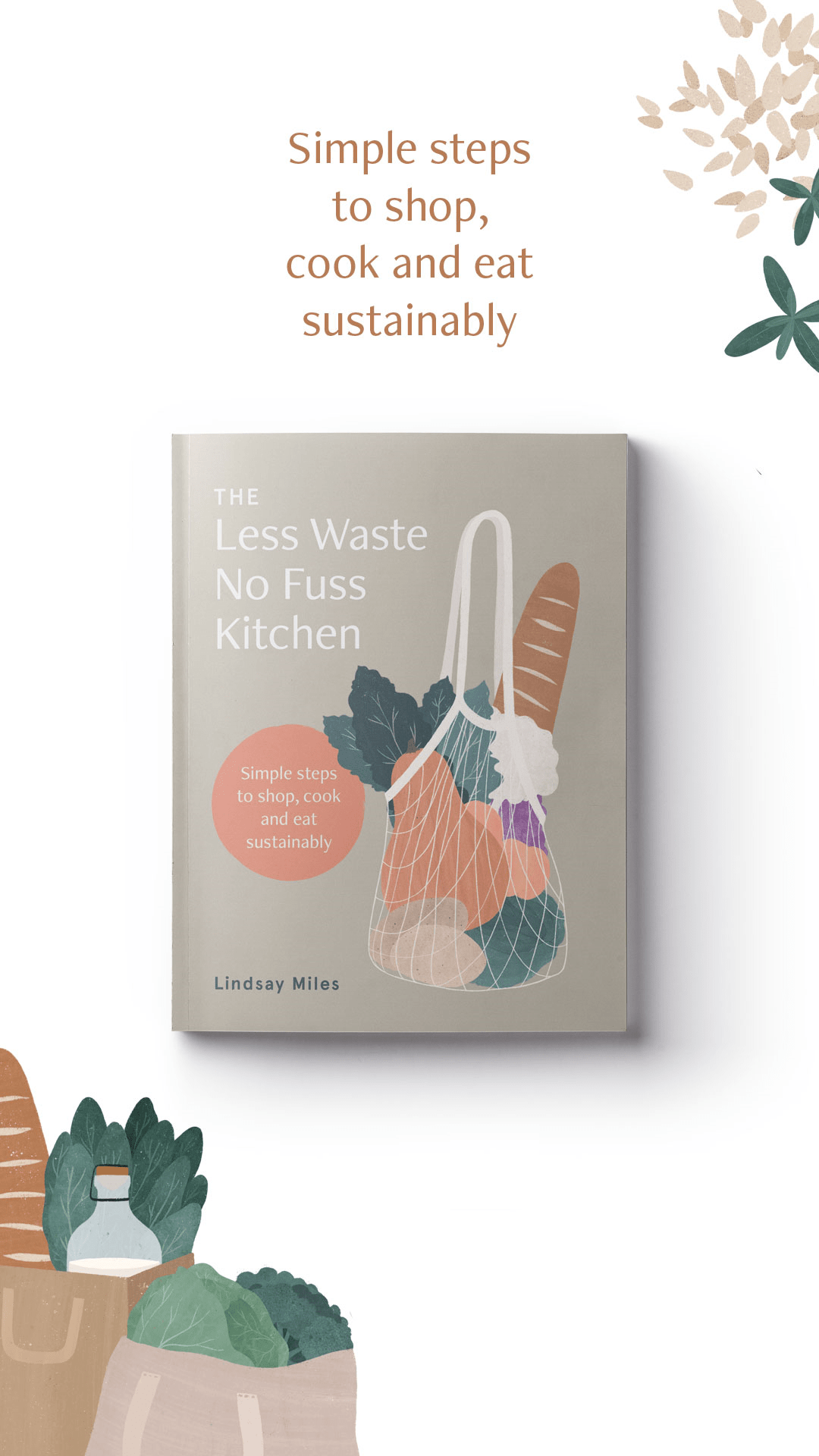 The Less Waste No Fuss Kitchen: simple steps to shop, cook and eat sustainably by Lindsay Miles from Treading My Own Path | Less waste, less stuff, sustainable living. Reduce plastic, use less plastic, how to reduce trash, create less waste, fight food waste, food waste tips, how to reduce food waste, low carbon living, eat sustainably, green living, sustainable living, eco-friendly choices. Published June 2020. More at https://treadingmyownpath.com/lesswastekitchen