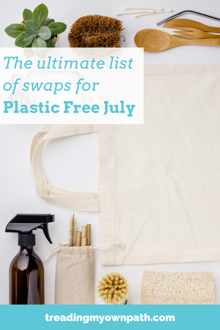 The ultimate list of swaps for Plastic Free July by Treading My Own Path | Less waste, less stuff, sustainable living. More at https://treadingmyownpath.com