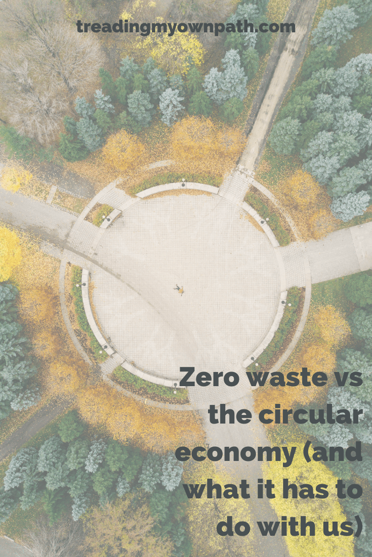 Zero waste and the circular economy (and what it has to do with us)